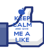 KEEP CALM AND GIVE  ME A LIKE - Personalised Poster A1 size