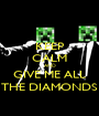 KEEP CALM AND GIVE ME ALL THE DIAMONDS - Personalised Poster A1 size