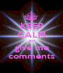 KEEP CALM and give me comments - Personalised Poster A1 size