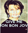 KEEP CALM AND GIVE ME JON BON JOVI - Personalised Poster A1 size