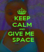 KEEP CALM AND GIVE ME   SPACE - Personalised Poster A1 size