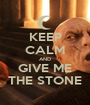 KEEP CALM AND GIVE ME THE STONE - Personalised Poster A1 size