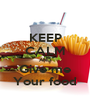 KEEP CALM AND Give me Your food - Personalised Poster A1 size