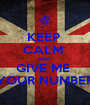 KEEP  CALM  AND  GIVE ME  YOUR NUMBER - Personalised Poster A1 size