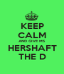KEEP CALM AND GIVE MS HERSHAFT THE D - Personalised Poster A1 size
