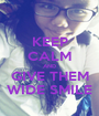 KEEP CALM AND GIVE THEM WIDE SMILE - Personalised Poster A1 size