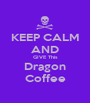 KEEP CALM AND GIVE This Dragon Coffee - Personalised Poster A1 size