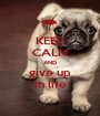 KEEP CALM AND give up in life - Personalised Poster A1 size