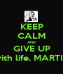KEEP CALM AND GIVE UP with life, MARTIN - Personalised Poster A1 size