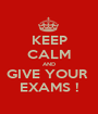 KEEP CALM AND GIVE YOUR  EXAMS ! - Personalised Poster A1 size