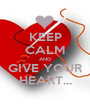 KEEP CALM AND GIVE YOUR HEART... - Personalised Poster A1 size