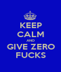 KEEP CALM AND GIVE ZERO FUCKS - Personalised Poster A1 size