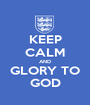KEEP CALM AND GLORY TO GOD - Personalised Poster A1 size