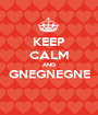 KEEP CALM AND GNEGNEGNE  - Personalised Poster A1 size