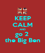 KEEP CALM AND go 2  the Big Ben - Personalised Poster A1 size