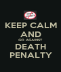 KEEP CALM AND GO AGAINST DEATH PENALTY - Personalised Poster A1 size