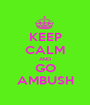 KEEP CALM AND GO AMBUSH - Personalised Poster A1 size