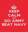 KEEP CALM AND GO ARMY BEAT NAVY - Personalised Poster A1 size