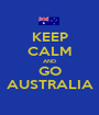KEEP CALM AND GO AUSTRALIA - Personalised Poster A1 size