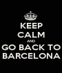 KEEP CALM AND GO BACK TO BARCELONA - Personalised Poster A1 size