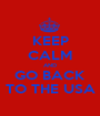 KEEP CALM AND GO BACK TO THE USA - Personalised Poster A1 size