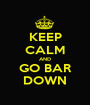 KEEP CALM AND GO BAR DOWN - Personalised Poster A1 size