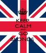 KEEP  CALM AND GO BLONDS  - Personalised Poster A1 size