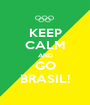 KEEP CALM AND GO BRASIL! - Personalised Poster A1 size