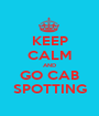 KEEP CALM AND GO CAB SPOTTING - Personalised Poster A1 size