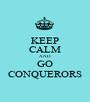 KEEP CALM AND GO CONQUERORS - Personalised Poster A1 size