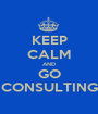KEEP CALM AND GO CONSULTING - Personalised Poster A1 size