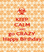 KEEP CALM AND go CRAZY Happy Birthday - Personalised Poster A1 size