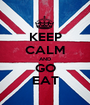 KEEP CALM AND GO EAT - Personalised Poster A1 size