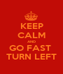 KEEP CALM AND GO FAST  TURN LEFT - Personalised Poster A1 size