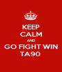 KEEP CALM AND GO FIGHT WIN TA90  - Personalised Poster A1 size