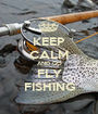 KEEP CALM AND GO FLY FISHING - Personalised Poster A1 size