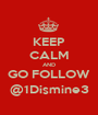 KEEP CALM AND GO FOLLOW @1Dismine3 - Personalised Poster A1 size