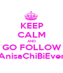 KEEP CALM AND GO FOLLOW AnisaChiBiEver - Personalised Poster A1 size
