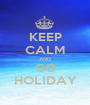 KEEP CALM AND GO HOLIDAY - Personalised Poster A1 size