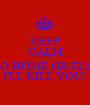 KEEP CALM AND GO HOME OR ELSE I'LL KILL YOU! - Personalised Poster A1 size