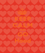 KEEP CALM AND GO Hood - Personalised Poster A1 size