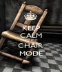 KEEP CALM and go in CHAIR  MODE - Personalised Poster A1 size