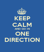 KEEP CALM AND GO IN ONE DIRECTION - Personalised Poster A1 size
