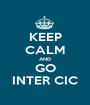 KEEP CALM AND GO INTER CIC - Personalised Poster A1 size
