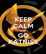 KEEP CALM AND GO KATNISS - Personalised Poster A1 size