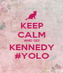 KEEP CALM AND GO KENNEDY #YOLO - Personalised Poster A1 size