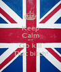 Keep Calm and Go kill That bitch! - Personalised Poster A1 size