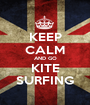 KEEP CALM AND GO KITE SURFING - Personalised Poster A1 size