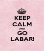 KEEP CALM AND GO LABAR! - Personalised Poster A1 size