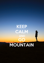 KEEP CALM AND GO MOUNTAIN - Personalised Poster A1 size